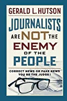 Journalists Are Not the Enemy of the People