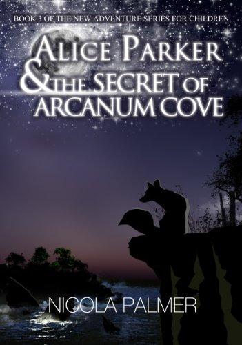 Alice Parker & the Secret of Arcanum Cove (Alice Parker's Adventures Book 3)