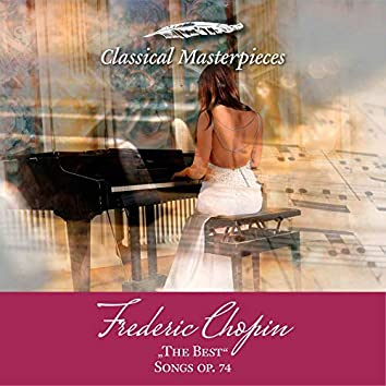 """Frederic Chopin """"The Best"""" Songs op. 74 (Classical Masterpieces)"""