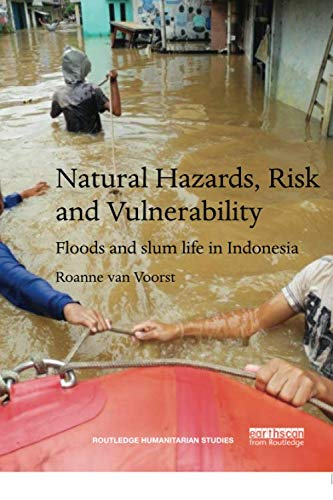 Natural Hazards, Risk and Vulnerability: Floods and Slum Life in Indonesia (Routledge Humanitarian Studies)