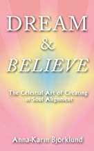 Dream and Believe: The Celestial Art of Creating in Soul Alignment