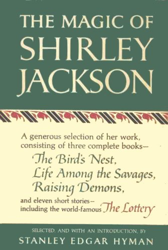 The Magic of Shirley Jackson: The Bird's Nest, Life Among the Savages, Raising Demons, and Eleven Short Stories, including The Lottery (English Edition)