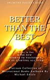 Better than the Best: Platinum Collection of Motivational Books that can change your life Unlimited Success Guide (English Edition)