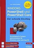 Windows PowerShell und PowerShell Core - Der schnelle Einstieg: Skriptbasierte Systemadministration für Windows, Linux und macOS