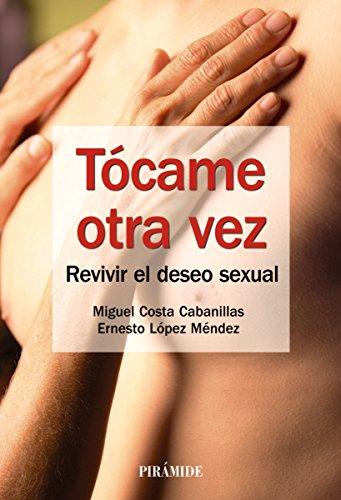 Tócame otra vez: Revivir el deseo sexual (Manuales prácticos)