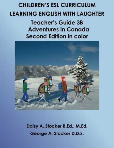 Children's ESL Curriculum: Learning English with Laughter: Teacher's Guide 3B: Adventures in Canada Second Edition in Color (Children's ESL Curriculum (Second Edition)) (Volume 28)