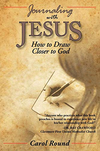 Book: Journaling with Jesus - How to Draw Closer to God by Carol Round