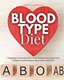 Blood Type Diet: A Beginner's Overview and 3-Week Step-by-Step Guide With Sample Curated Recipes, Blood Types Explained