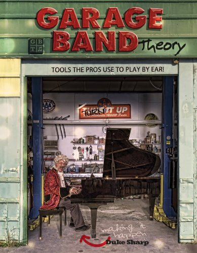Garage Band Theory: Music Theory for Non-Music Majors- Tools the Pros Use to Play by Ear