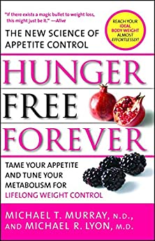 Hunger Free Forever: The New Science of Appetite Control by [Michael T. Murray, Michael R. Lyon]