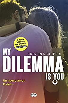 My Dilemma Is You. Un Nuevo Amor. O Dos... (Serie My Dilemma Is You 1) de [Cristina Chiperi, Patricia Orts García]