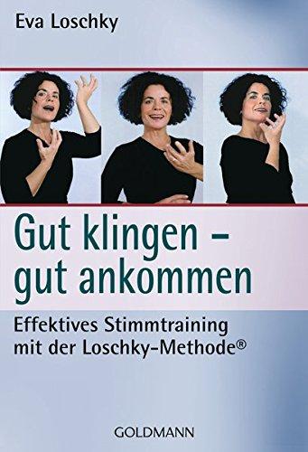 Gut klingen - gut ankommen: Effektives Stimmtraining mit der Loschky-Methode®