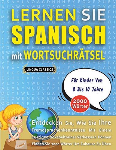 LERNEN SIE SPANISCH MIT WORTSUCHRÄTSEL FÜR KINDER VON 8 BIS 10 JAHRE - Entdecken Sie, Wie Sie Ihre Fremdsprachenkenntnisse Mit Einem Lustigen ... - Finden Sie 2000 Wörter Um Zuhause Zu Üben