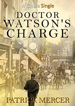 Doctor Watson's Charge (Kindle Single) (The Doctor Watson Adventures Book 2) by [Patrick Mercer]