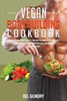 Vegan Bodybuilding Cookbook: Vegan Diet for Athletes with 100 Healthy High-Protein Recipes to Build Muscle Mass, Maintain Excellent Fitness, and Lose Weight