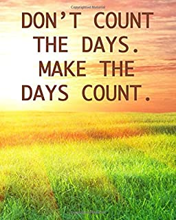 DON'T COUNT THE DAYS. MAKE THE DAYS COUNT.: College Ruled Composition Notebook With Motivational Sayings - Vibrant Sunset ...