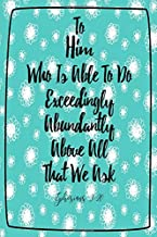 Ephesians 3:20 To him who is able to do exceedingly abundantly above all that we ask: Bible Verse Quote Cover Composition Notebook Portable