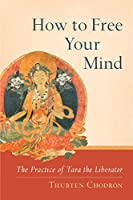 How to Free Your Mind: The Practice of Tara the Liberator