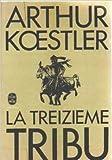 La Treizième tribu - L'empire Khazar et son héritage (Le Livre de poche) de Arthur Koestler ,Georges Fradier ( 1978 )