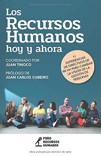 Los Recursos Humanos hoy y ahora: 11 experiencias de Directivos de RR HH para cambiar la visión de la gestión de personas