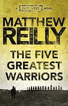 The Five Greatest Warriors: A Jack West Jr Novel 3 (Jack West Jr.) by [Matthew Reilly]