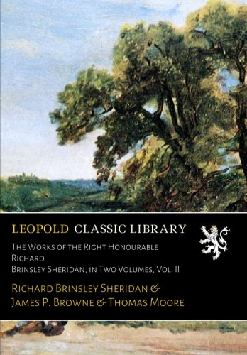 The Works of the Right Honourable Richard Brinsley Sheridan, in Two Volumes, Vol. II
