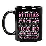 I Get My Attitude From My Freaking Awesome Mom Funny Mothers Ceramic Coffee Mug 11oz, 15oz (11oz)