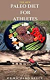 THE NEW PALEO DIET FOR ATHLETES : Tasty Delicious Recipes For Athletes Better Performance And Healthy Living