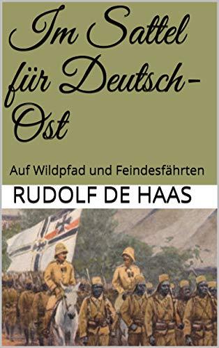 Im Sattel für Deutsch-Ost: Auf Wildpfad und Feindesfährten