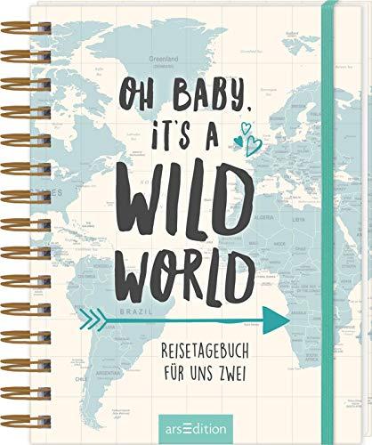Oh Baby, it\'s a wild world: Reisetagebuch für uns zwei | Reisetagebuch / Erinnerungsbuch an eine schöne Reise - originelles Geschenk zur Hochzeit