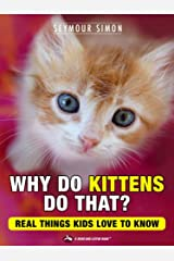 Why Do Kittens Do That? Real Things Kids Love to Know (Why Do Pets? Book 2) Kindle Edition