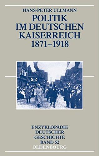 Politik im deutschen Kaiserreich 1871-1918 (Enzyklopädie deutscher Geschichte, Band 52)