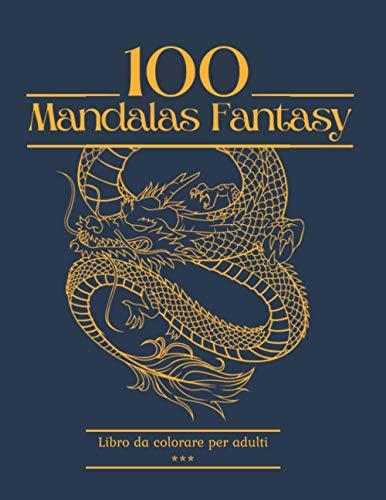 100 Mandalas Fantasy Libro da colorare per adulti: 100 bellissime pagine da colorare per rilassarsi. Tema Fantasy (Drago, fata, unicorno, Fenix, troll, .…) 21,59 x 27,94 cm. 200 pagine