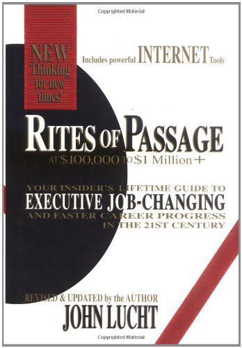 Rites of Passage at $100,000 to $1 Million+: Your Insider's Lifetime Guide to Executive Job-Changing and Faster Career Progress in the 21st Century by John Lucht(1905-06-23)