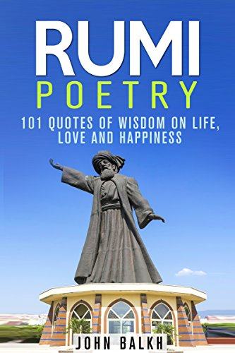 Amazon Com Rumi Poetry 101 Quotes Of Wisdom On Life Love And Happiness Sufi Poetry Rumi Poetry Inspirational Quotes Sufism Ebook Balkh John Publishing Entrepreneur Kindle Store