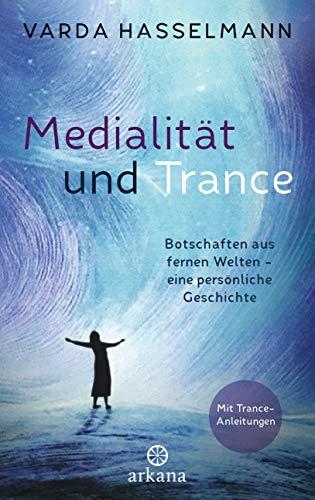 Medialität und Trance: Botschaften aus fernen Welten – eine persönliche Geschichte - Mit Trance-Anleitungen