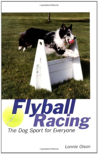 Compare Textbook Prices for Flyball Racing: The Dog Sport for Everyone 1 Edition ISBN 9780876056301 by Olson, Lonnie