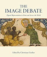 The Image Debate: Figural Representation in Islam and Across the World (Art History)