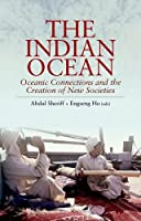 The Indian Ocean: Oceanic Connections and the Creation of New Societies