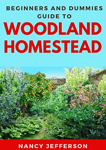 Beginners And Dummies Guide To Woodland Homestead: The Nitty-gritty Of A Woodland Homestead (English Edition)