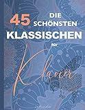 Die 45 Schönsten Klassischen für Klavier: Chopin, Bach, Mozart, Beethoven, Mendelssohn, Wagner, Liszt, Schumann, Debussy, Tschaikowski,...