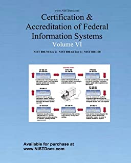 Certification & Accreditation of Federal Information Systems Volume VI: NIST 800-70 Rev2, NIST 800-61, NIST 800-100