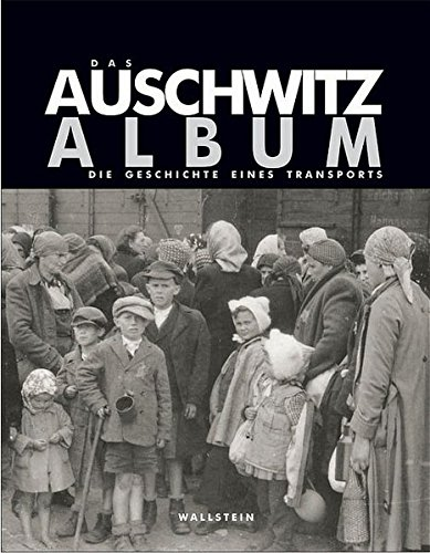 Das Auschwitz Album. Die Geschichte eines Transports