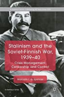 Stalinism and the Soviet-Finnish War, 1939–40: Crisis Management, Censorship and Control (St Antony's Series)