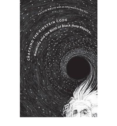 By Melia, Fulvio ( Author ) [ Cracking the Einstein Code: Relativity and the Birth of Black Hole Physics By Oct-2009 Hardcover