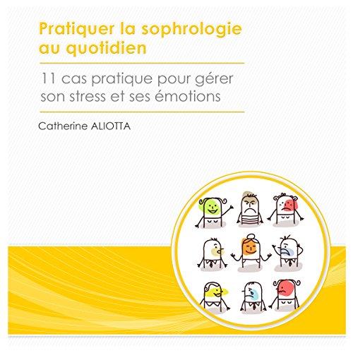 Couverture de Pratiquer la sophrologie au quotidien : onze cas pratiques pour gérer son stress et ses émotions