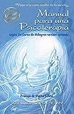 Manual para una psicoterapia según Un Curso de Milagros: Viaje a la cara oculta de tu mente
