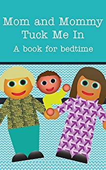 Mom and Mommy Tuck Me In!: A book for bedtime. (Books Just For Us 1) by [Michael Dawson]