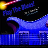Play the Blues! Disco Blues in C for Acoustic and Electric Guitar Players