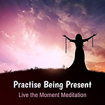 Practise Being Present: Live the Moment Meditation, Stop Overthinking, Slow Living Happy